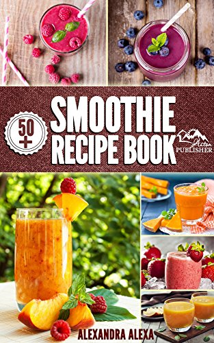 Smoothies: Enjoy 50+ Top Rated Smoothies Under One Book Each With A Tasty Flavor & Unique Taste (Smoothies, Smoothie Recipes, Smoothies Book, Drinks, Smoothies Recipe Book, Smoothies For Health ) Each Flavor