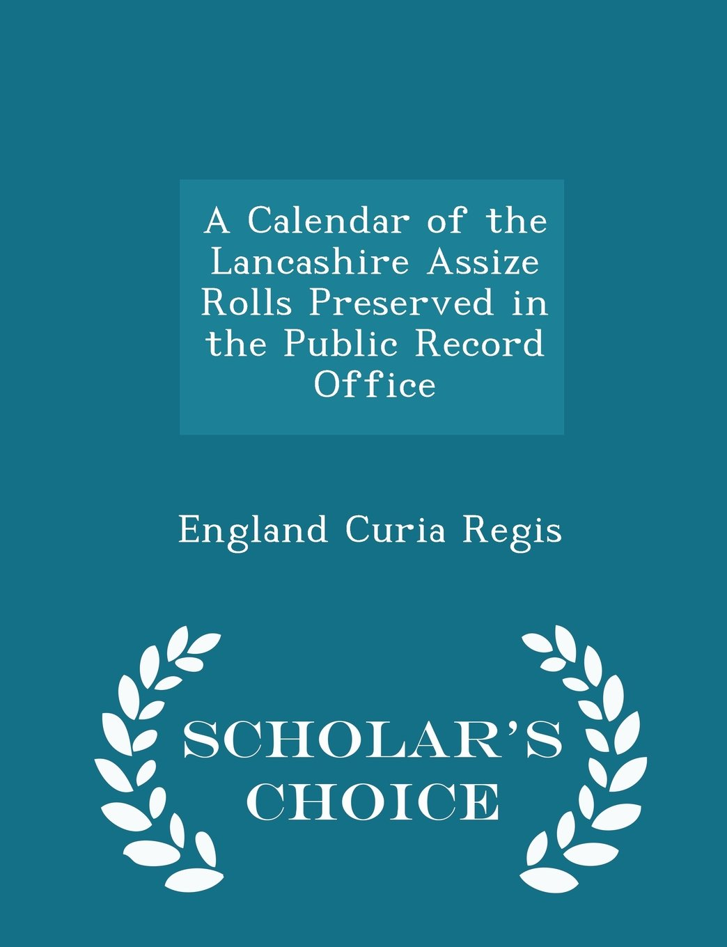 Download A Calendar of the Lancashire Assize Rolls Preserved in the Public Record Office - Scholar's Choice Edition ebook