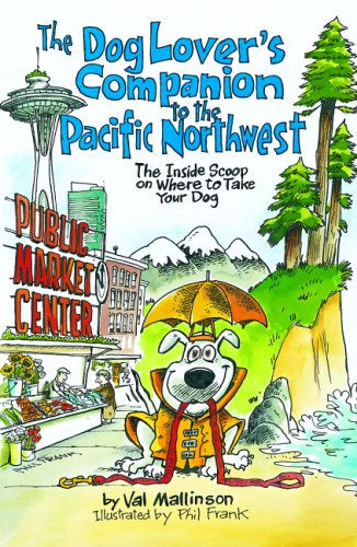 Read Online The Dog Lover's Companion to the Pacific Northwest: The Inside Scoop on Where to Take Your Dog (Dog Lover's Companion Guides) ebook