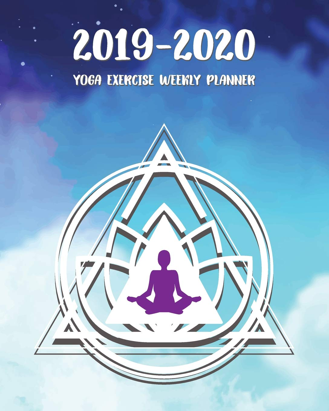 2019-2020 Yoga Exercise Weekly Planner: Planning notebook ...