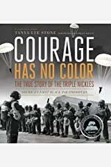 Courage Has No Color, The True Story of the Triple Nickles: America's First Black Paratroopers (Junior Library Guild Selection) Kindle Edition