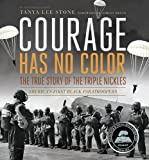 Courage Has No Color, The True Story of the Triple Nickles (Junior Library Guild Selection)