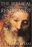 img - for The Biblical Rembrandt: How Rembrandt Experienced the Bible book / textbook / text book