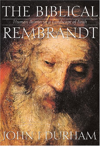 The Biblical Rembrandt: How Rembrandt Experienced the Bible
