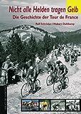 Nicht alle Helden tragen Gelb. Die Geschichte der Tour de France