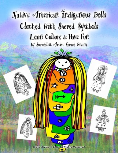 Read Online Native American Indigenous Dolls Clothed with Sacred Symbols Learn Culture & Have Fun by Surrealist Artist Grace Divine pdf epub