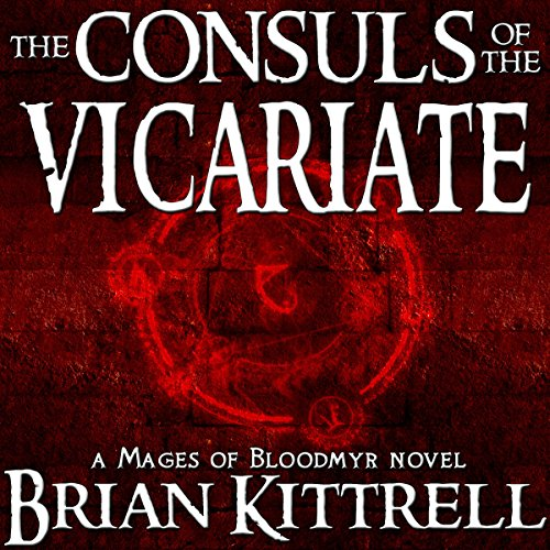 The Consuls of the Vicariate: A Mages of Bloodmyr Novel, Book 2