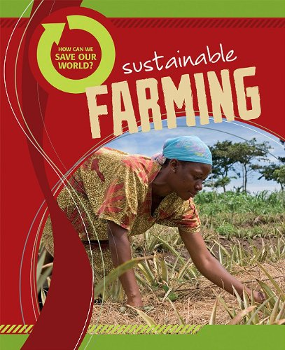 Download Sustainable Farming (How Can We Save Our World?) PDF