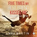 Five Times My Best Friend Kissed Me Audiobook by Anna Martin Narrated by Jesse Cota