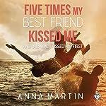 Five Times My Best Friend Kissed Me | Anna Martin