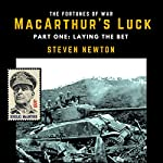 MacArthur's Luck, Part One: Laying the Bet | Steven Newton