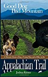 Good Dog, Bad Mountain: A Memoir About a Dog, a Young Man, and a Hike on the Appalachian Trail (The Appalachian Trail Series (Book One)) (Volume 1)