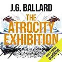 The Atrocity Exhibition Hörbuch von J. G. Ballard Gesprochen von: William Gaminara
