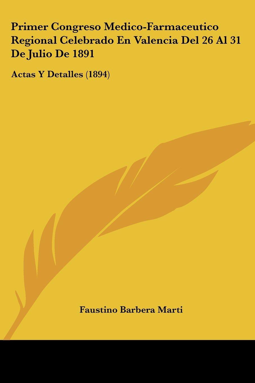 Download Primer Congreso Medico-Farmaceutico Regional Celebrado En Valencia Del 26 Al 31 De Julio De 1891: Actas Y Detalles (1894) (Spanish Edition) ebook