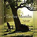 Twelve Months Audiobook by Steven Manchester Narrated by Aaron Abano
