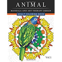 Animal Mandala and Art Therapy Design: An Adult Coloring Book with Mandala Designs, Mythical Creatures, and Fantasy Animals for Inspiration and Relaxation