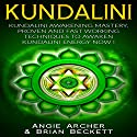 Kundalini: Kundalini Awakening Mastery, Proven and Fast Working Techniques to Awaken Kundalini Energy Now! Audiobook by Angie Archer, Brian Beckett Narrated by Paul Stefano