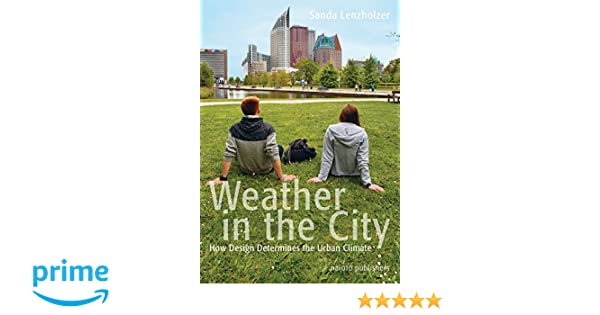 Weather in the City: How Design Shapes the Urban Climate: Sanda ...