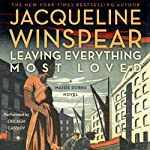 Leaving Everything Most Loved : Maisie Dobbs, Book 10 | Jacqueline Winspear