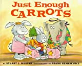 Just Enough Carrots, Stuart J. Murphy, 006026778X