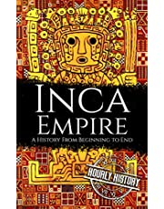 Inca Empire: A History from Beginning to End