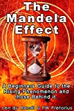 The Mandela Effect: A Beginners Guide to the Rising Phenomenon and Those Behind it.