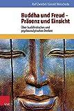 Buddha und Freud - Prasenz und Einsicht : Uber Buddhistisches und Psychoanalytisches Denken, Weischede, Gerald and Zwiebel, Ralf, 3525402503