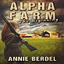 Alpha Farm: The Beginning: The Prepper Chick Series, Volume 1 Audiobook by Annie Berdel Narrated by Sandra Parker