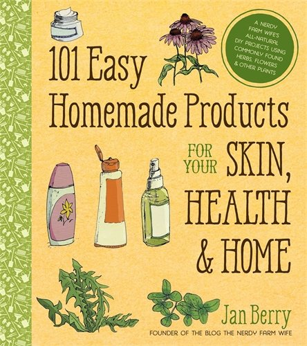 101 Easy Homemade Products for Your Skin, Health & Home: A Nerdy...