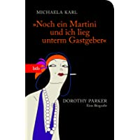 """""""Noch ein Martini und ich lieg unterm Gastgeber"""": Dorothy Parker. Eine Biografie - Geschenkausgabe"""