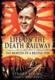 Life on the Death Railway, Stuart Young, 184884820X