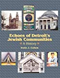 Echoes of Detroit's Jewish Communities, Irwin J. Cohen, 0967757010