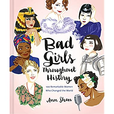 Bad Girls Throughout History: 100 Remarkable Women Who Changed the World(Women in History Book, Book of Women Who Changed the World)