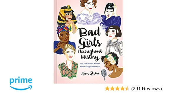 Bad Girls Throughout History  Remarkable Women Who Changed The World Ann Shen  Amazon Com Books