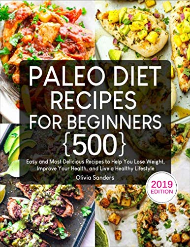 Paleo Diet Recipes for Beginners: 500 Easy and Most Delicious Recipes to Help You Lose Weight, Improve Your Health, and Live a Healthy Lifestyle