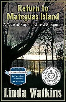 RETURN TO MATEGUAS ISLAND: A Tale of Supernatural Suspense by [Watkins, Linda]