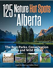 125 Nature Hot Spots in Alberta: The Best Parks, Conservation Areas and Wild Places