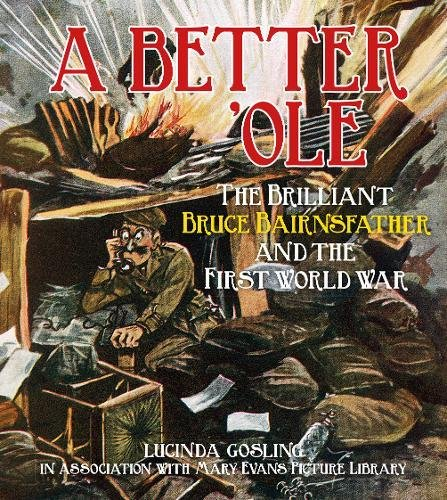 Read Online A Better 'Ole: The Brilliant Bruce Bairnsfather and the First World War pdf epub