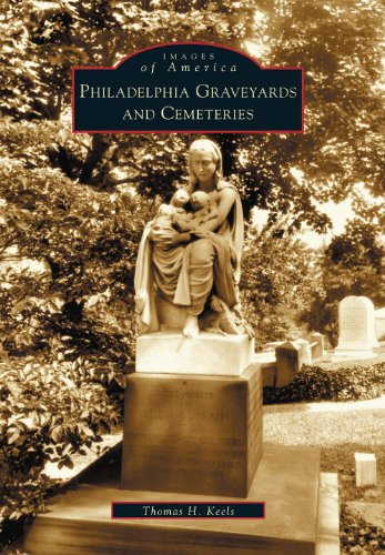 Philadelphia Graveyards and Cemeteries (Images of America: Pennsylvania) (Genealogy Images History)