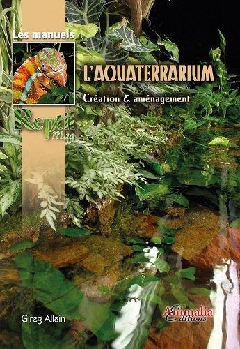 L'aquaterrarium Broché – 20 novembre 2015 Gireg Allain L' aquaterrarium Animalia Editions 235909064X