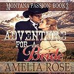 Adventure for a Bride: Montana Passion, Book 3 | Amelia Rose