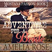 Adventure for a Bride: Montana Passion, Book 3 | Amelia Rose