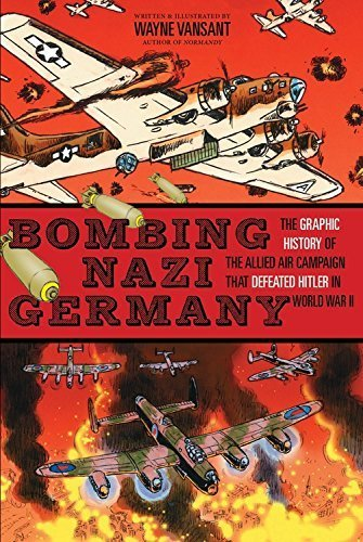 Bombing Nazi Germany: The Graphic History of the Allied Air Campaign That Defeated Hitler in World War II (Graphic Histories) by Vansant, Wayne(September 1, 2015) Library (Quart Graphic)