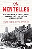 img - for The Mentelles: Mary Todd Lincoln, Henry Clay, and the Immigrant Family Who Educated Antebellum Kentucky book / textbook / text book