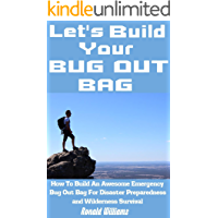 Let's Build Your Bug Out Bag: How To Build An Awesome Emergency Bug Out Bag For Disaster Preparedness and Wilderness Survival