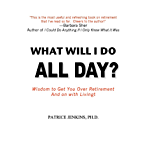 What Will I Do All Day?: Wisdom to Get You Over Retirement and On With Living! (English Edition)