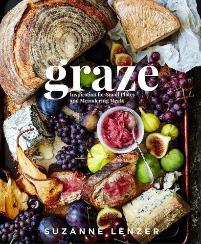 Graze: Inspiration for Small Plates and Meandering Meals by Suzanne Lenzer