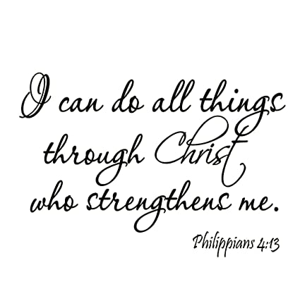 I Can Do All Things Through Christ Who Strengthens Me Philippians 413 Wall Decal