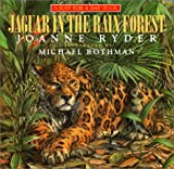Jaguar in the Rain Forest, Joanne Ryder and Michael Rothman, 0688129900