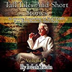 Tall Tales and Short Stories: An Amusing Compilation of Rare Short Stories by Mark Twain: Classic Novels, Volume 2 | Mark Twain